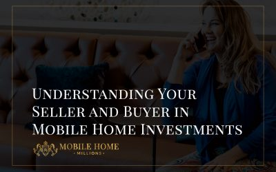Understanding Your Seller and Buyer in Mobile Home Investments