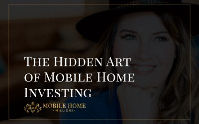 The Hidden Art of Mobile Home Investing