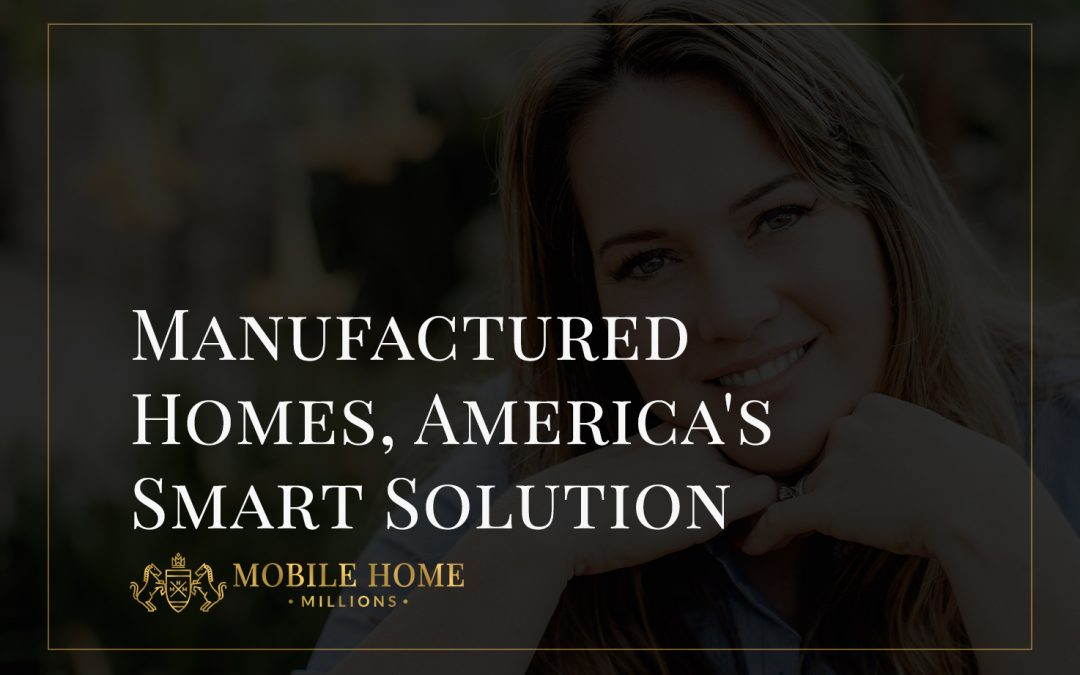 Manufactured Homes, America's Smart Solution