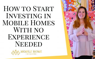 How to Start Investing in Mobile Homes With no Experience Needed