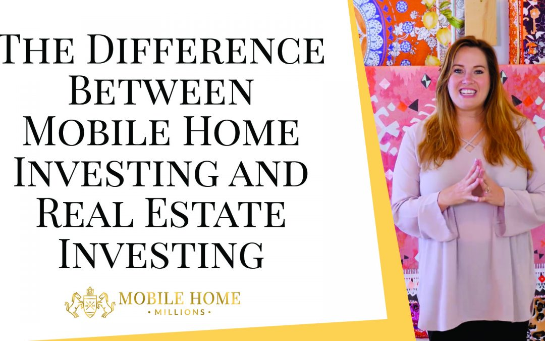 The Difference Between Mobile Home Investing and Real Estate Investing