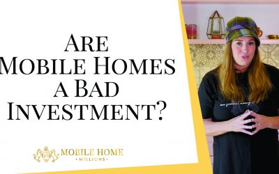 Are Mobile Homes a Bad Investment?