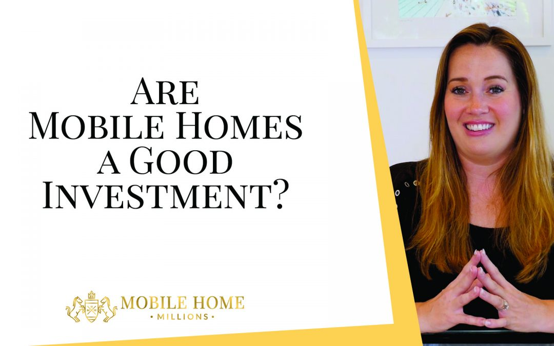 Are Mobile Homes a Good Investment?