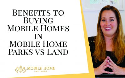 Benefits to Buying Mobile Homes in Mobile Home Parks vs Land