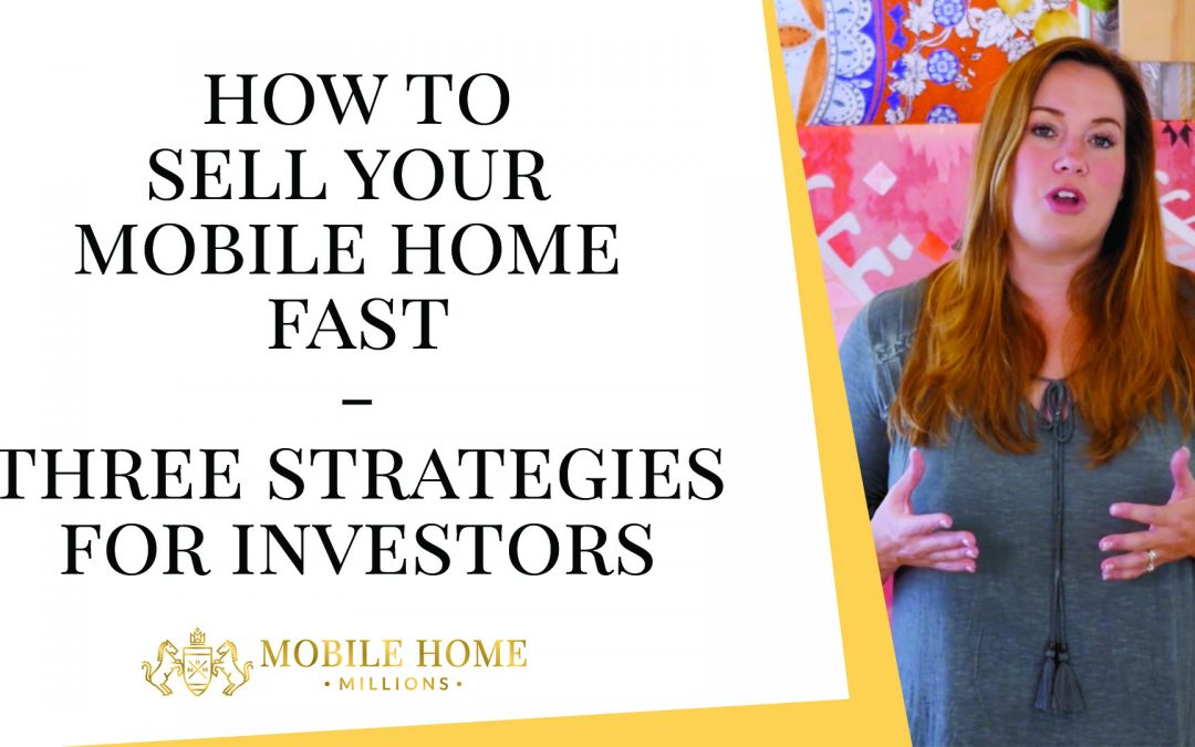How to Sell Your Mobile Home Fast – Three Strategies for Investors