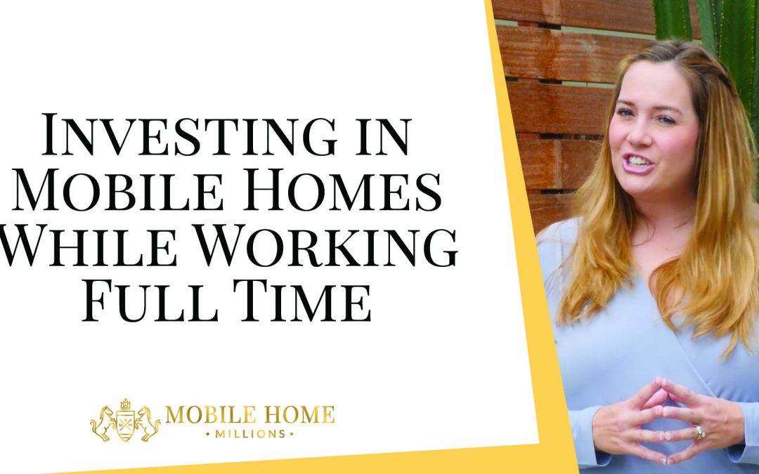 Investing in Mobile Homes While Working Full Time