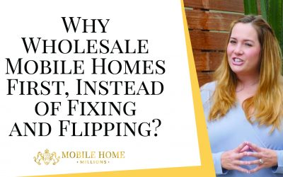 Why Wholesale Mobile Homes First Instead of Fixing and Flipping?