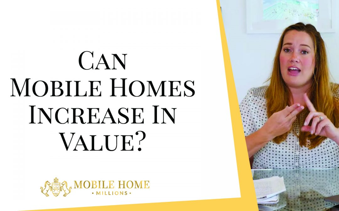 Can Mobile Homes Increase In Value?