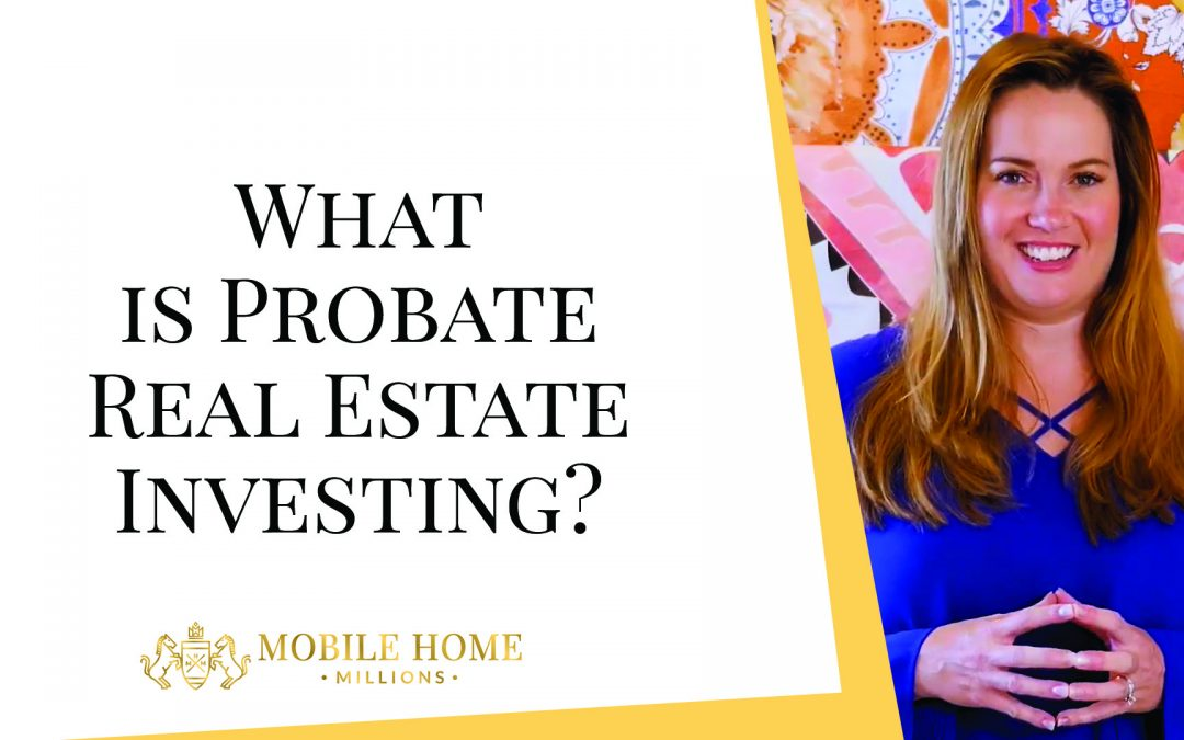 What is Probate Real Estate Investing?